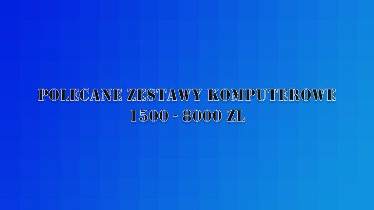 Polecane zestawy komputerowe od 1500 do 8000 zł – sierpien 2019