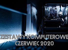 zestawy komputerowe czerwiec 2020