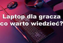 Laptop dla gracza – co powinieneś wiedzieć przed zakupem?